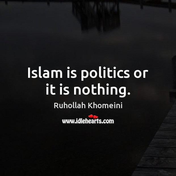 Image, Islam is politics or it is nothing.