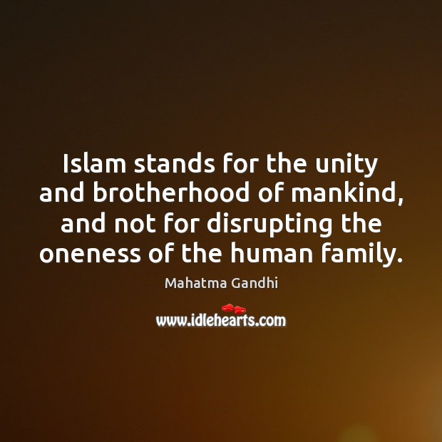 islam stands for the unity and brotherhood of mankind and not for