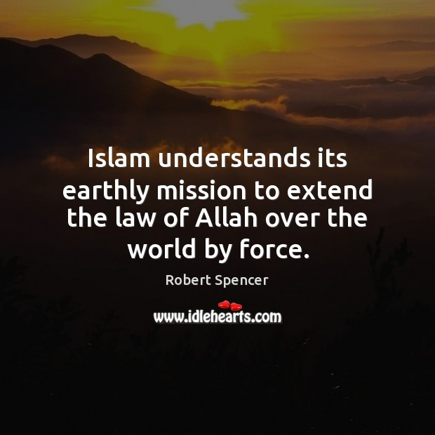 Islam understands its earthly mission to extend the law of Allah over the world by force. Image
