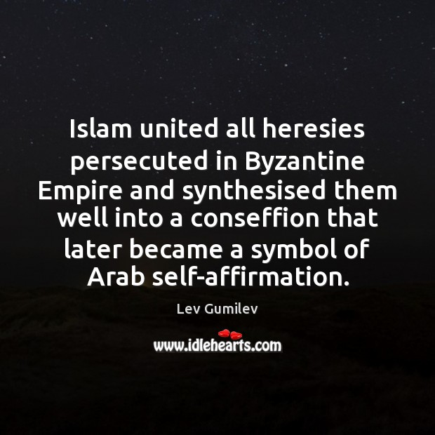 Islam united all heresies persecuted in Byzantine Empire and synthesised them well Image