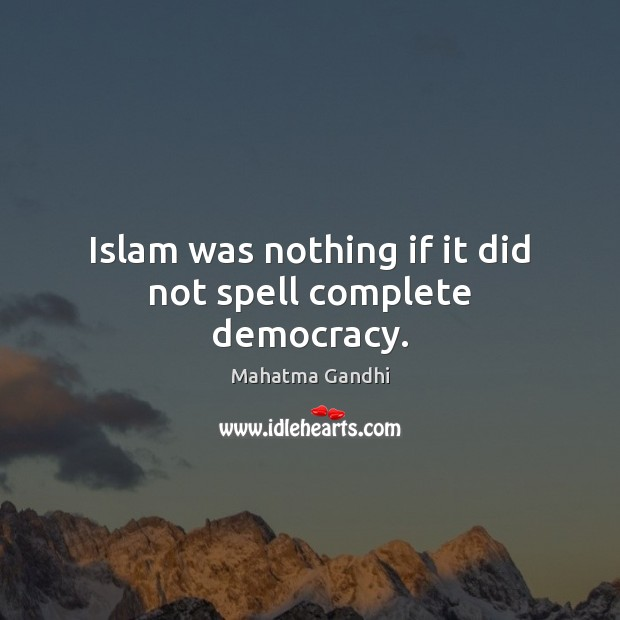 Islam was nothing if it did not spell complete democracy. Image
