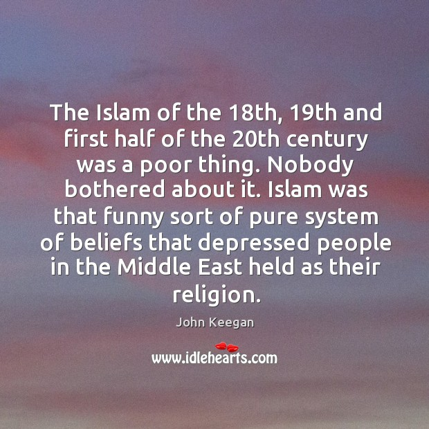 Islam was that funny sort of pure system of beliefs that depressed people in the middle east held as their religion. Image
