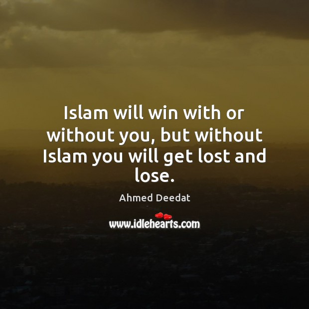 Image, Islam will win with or without you, but without Islam you will get lost and lose.