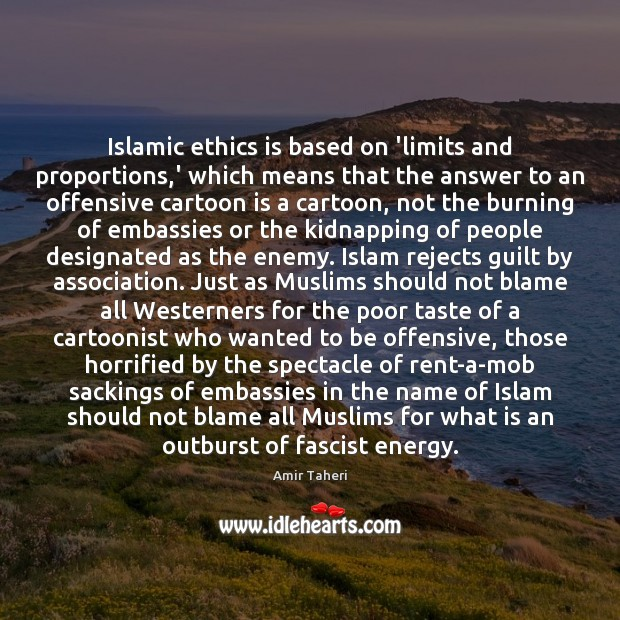 Image, Islamic ethics is based on 'limits and proportions,' which means that