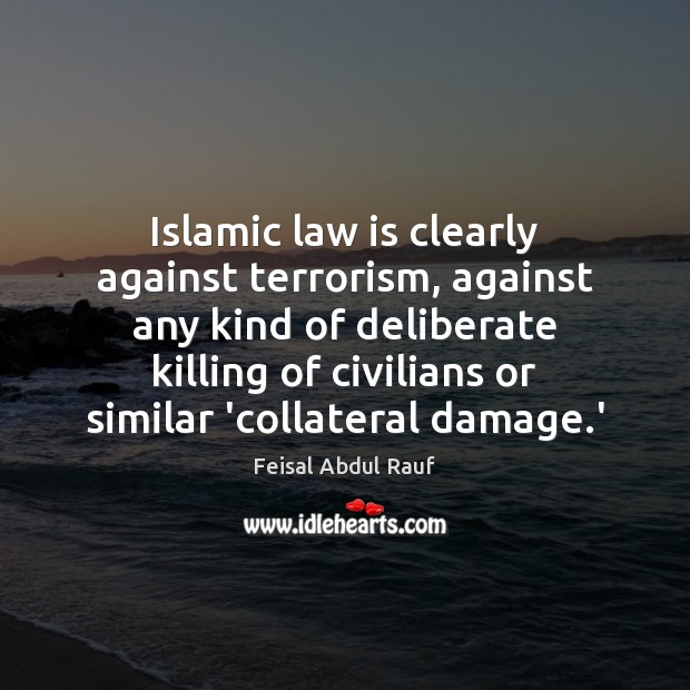 Islamic law is clearly against terrorism, against any kind of deliberate killing Image