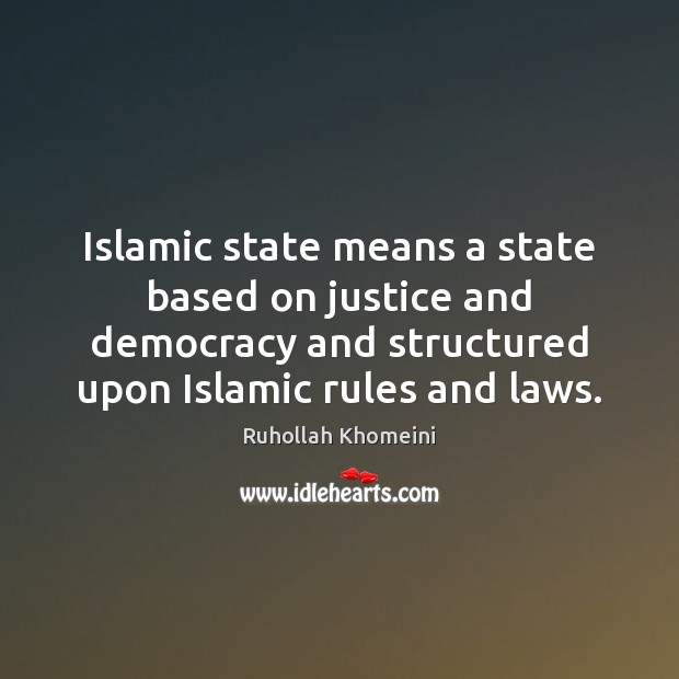 Image, Islamic state means a state based on justice and democracy and structured