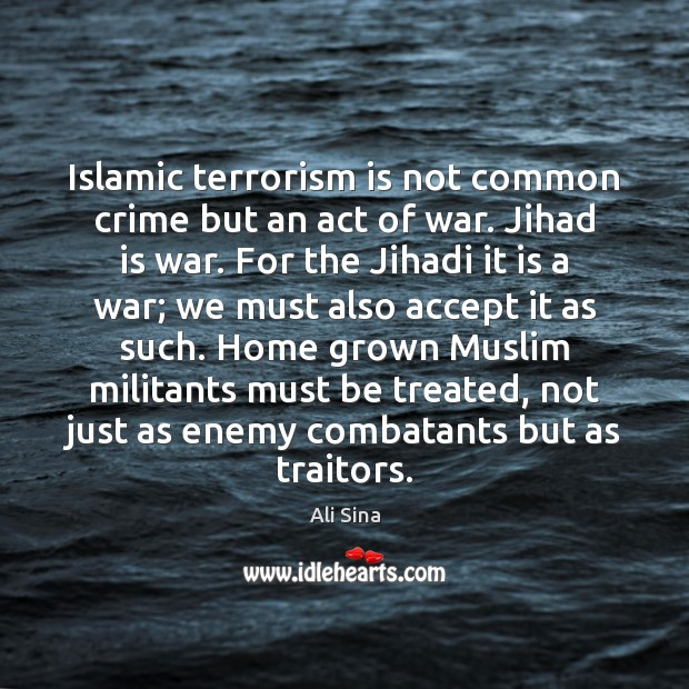Image, Islamic terrorism is not common crime but an act of war. Jihad