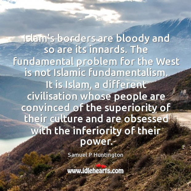 Islam's borders are bloody and so are its innards. The fundamental problem Image