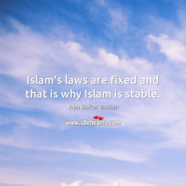 Image, Islam's laws are fixed and that is why Islam is stable.