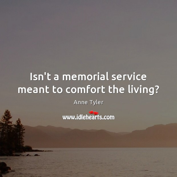 Image, Isn't a memorial service meant to comfort the living?