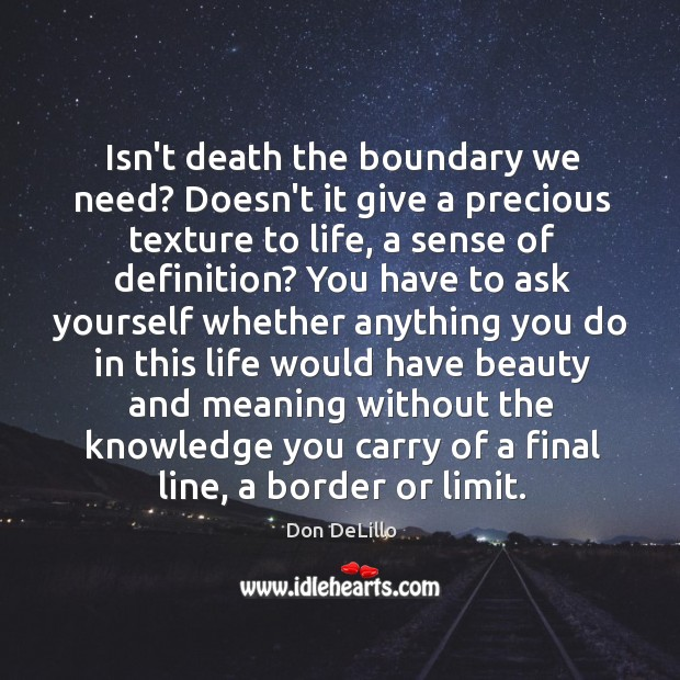 Isn't death the boundary we need? Doesn't it give a precious texture Image