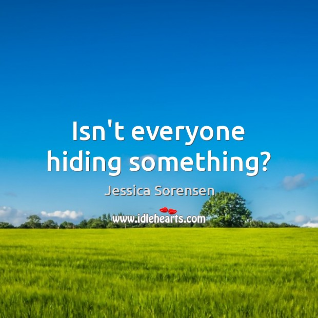 Isn't everyone hiding something? Image