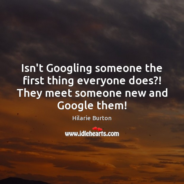 Isn't Googling someone the first thing everyone does?! They meet someone new Image