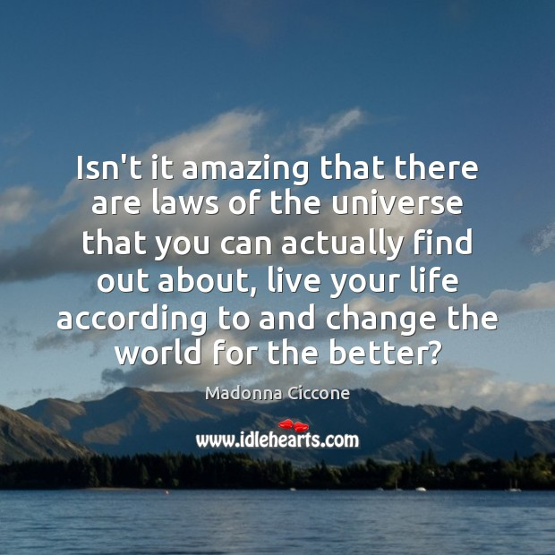 Isn't it amazing that there are laws of the universe that you Image