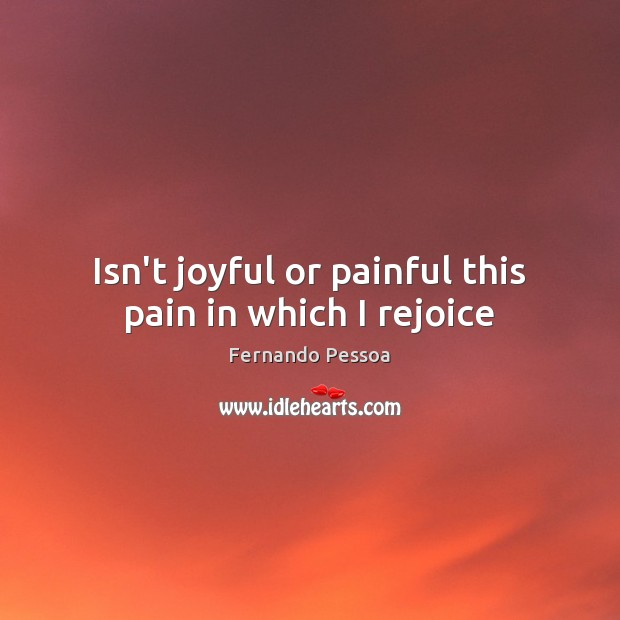Image, Isn't joyful or painful this pain in which I rejoice
