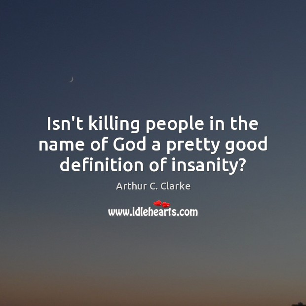 Image, Isn't killing people in the name of God a pretty good definition of insanity?