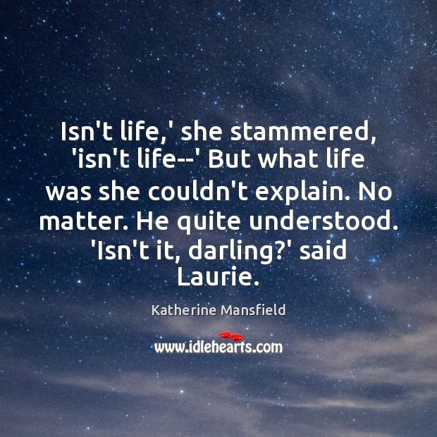 Isn't life,' she stammered, 'isn't life–' But what life was she Katherine Mansfield Picture Quote