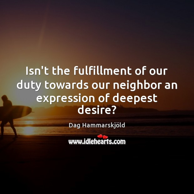 Image, Isn't the fulfillment of our duty towards our neighbor an expression of deepest desire?