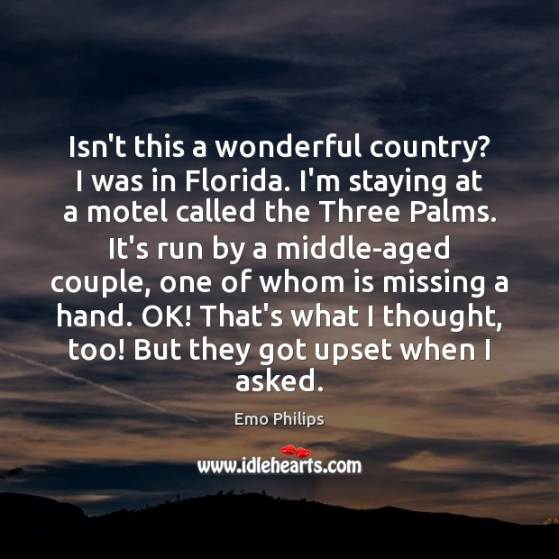 Isn't this a wonderful country? I was in Florida. I'm staying at Emo Philips Picture Quote