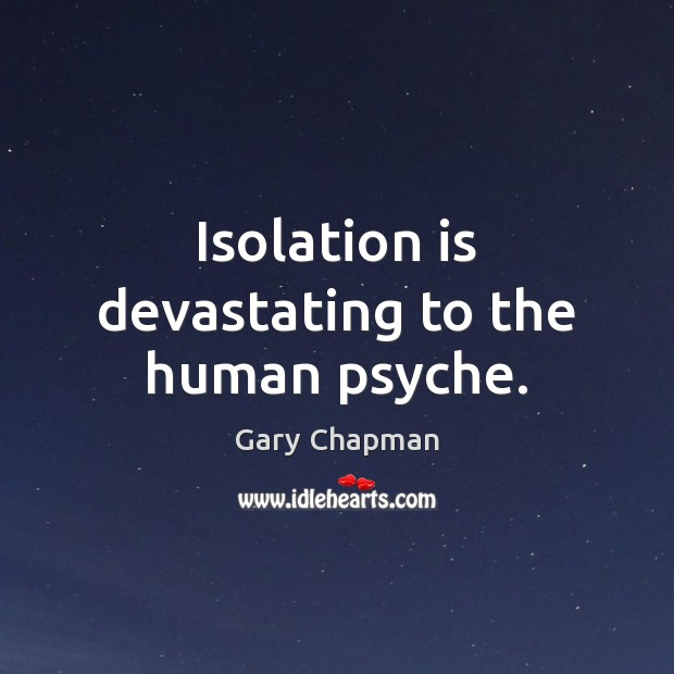 Isolation is devastating to the human psyche. Image