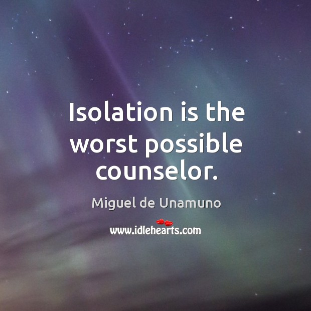 Image, Isolation is the worst possible counselor.