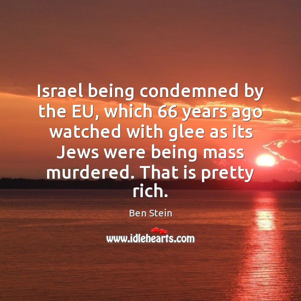 Image, Israel being condemned by the EU, which 66 years ago watched with glee