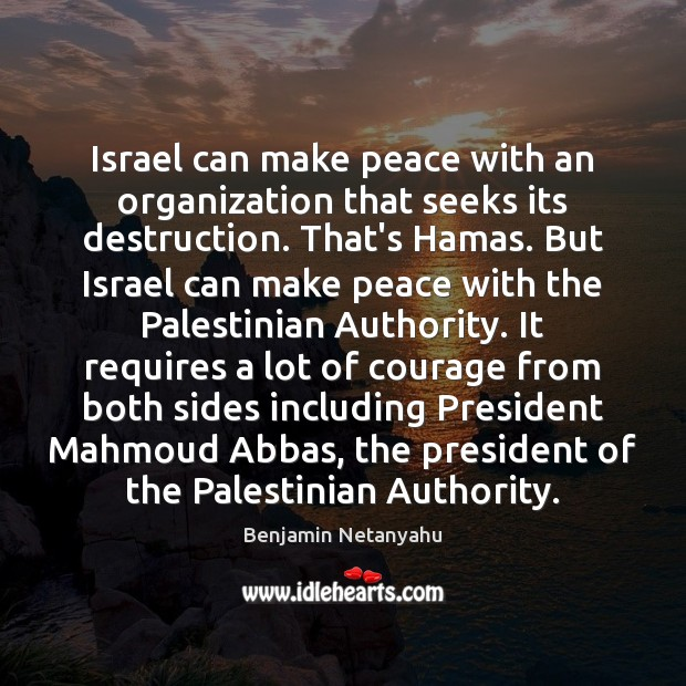 Israel can make peace with an organization that seeks its destruction. That's Benjamin Netanyahu Picture Quote