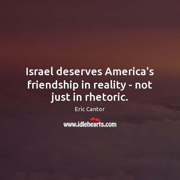 Image, Israel deserves America's friendship in reality – not just in rhetoric.