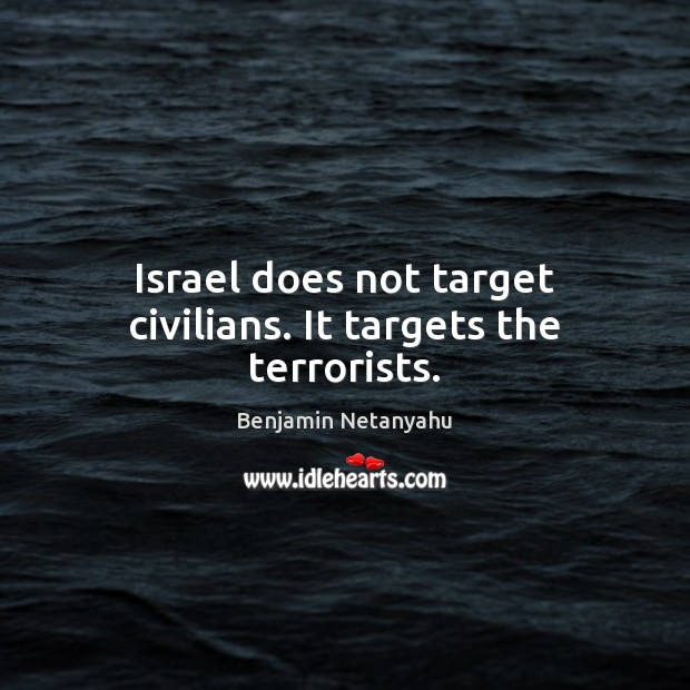 Israel does not target civilians. It targets the terrorists. Image