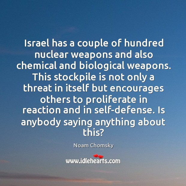 Israel has a couple of hundred nuclear weapons and also chemical and Image