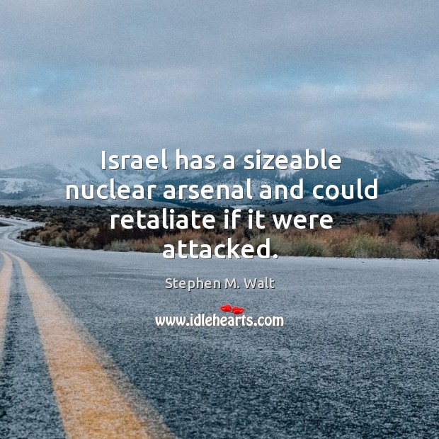 Israel has a sizeable nuclear arsenal and could retaliate if it were attacked. Image