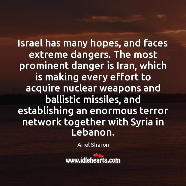 Image, Israel has many hopes, and faces extreme dangers. The most prominent danger
