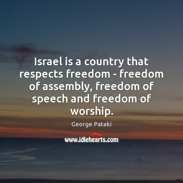 Israel is a country that respects freedom – freedom of assembly, freedom George Pataki Picture Quote