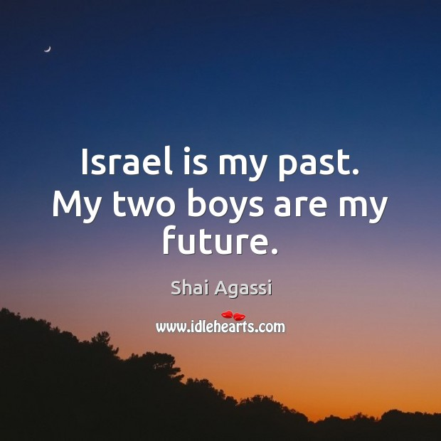 Israel is my past. My two boys are my future. Image