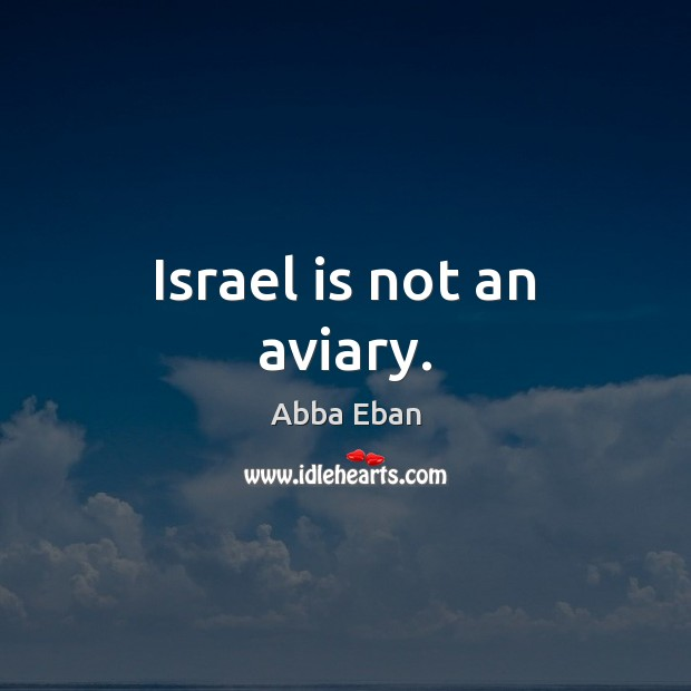 Israel is not an aviary. Image