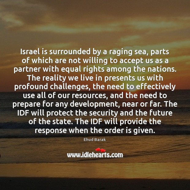 Israel is surrounded by a raging sea, parts of which are not Ehud Barak Picture Quote