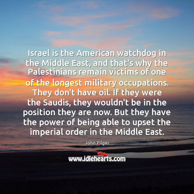 Image, Israel is the American watchdog in the Middle East, and that's why