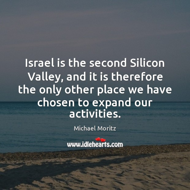 Israel is the second Silicon Valley, and it is therefore the only Image