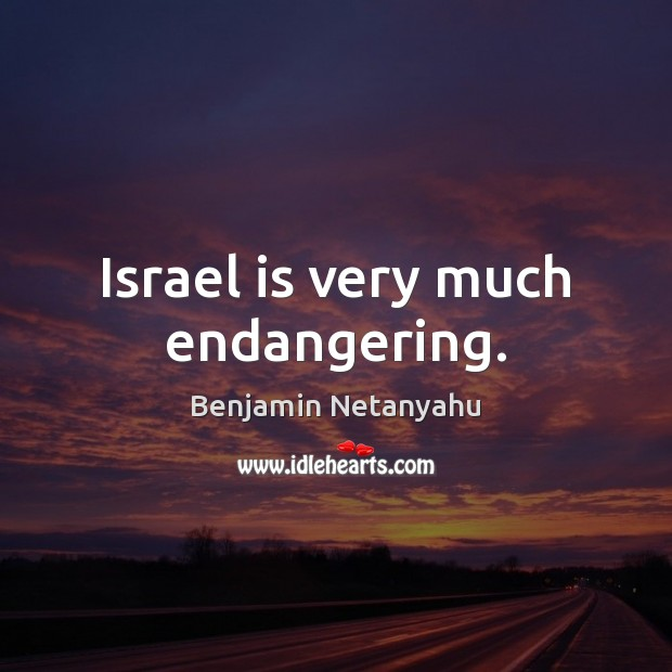 Image about Israel is very much endangering.