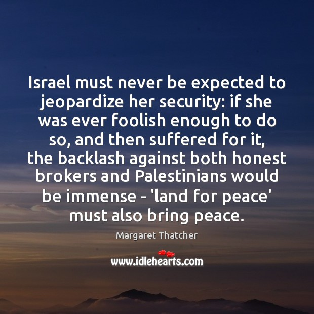 Israel must never be expected to jeopardize her security: if she was Image