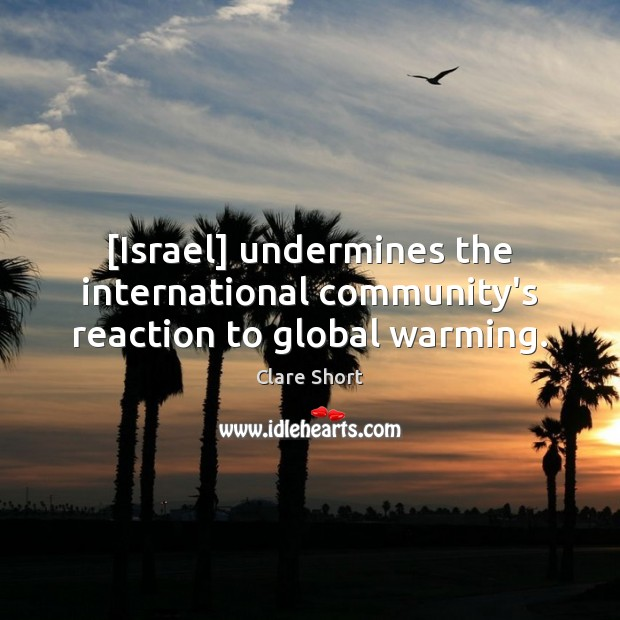 Image, [Israel] undermines the international community's reaction to global warming.