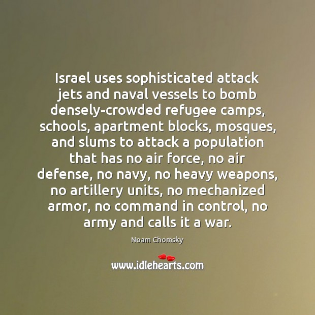 Image, Israel uses sophisticated attack jets and naval vessels to bomb densely-crowded refugee