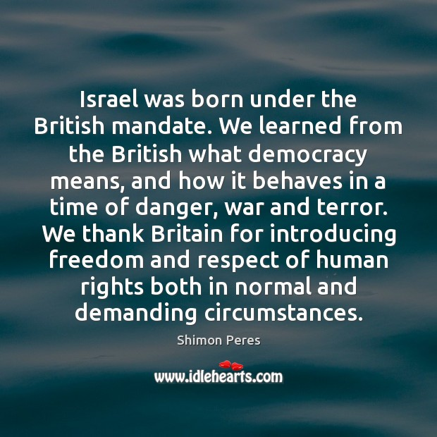 Image, Israel was born under the British mandate. We learned from the British