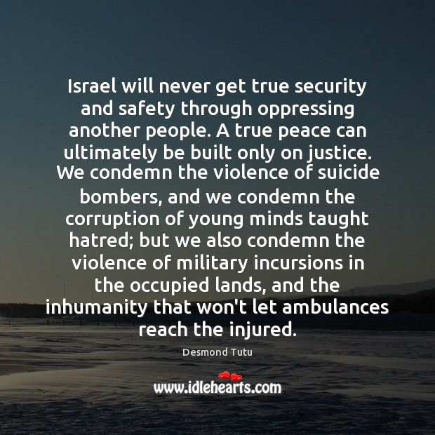 Israel will never get true security and safety through oppressing another people. Image