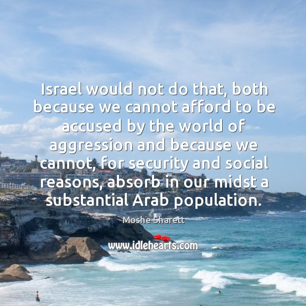 Israel would not do that, both because we cannot afford to be accused by the world of Image