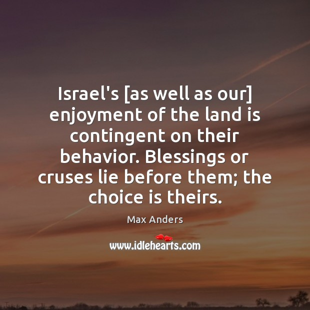 Israel's [as well as our] enjoyment of the land is contingent on Max Anders Picture Quote