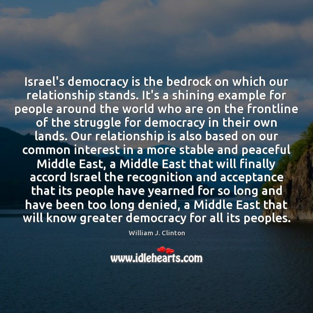Israel's democracy is the bedrock on which our relationship stands. It's a Image