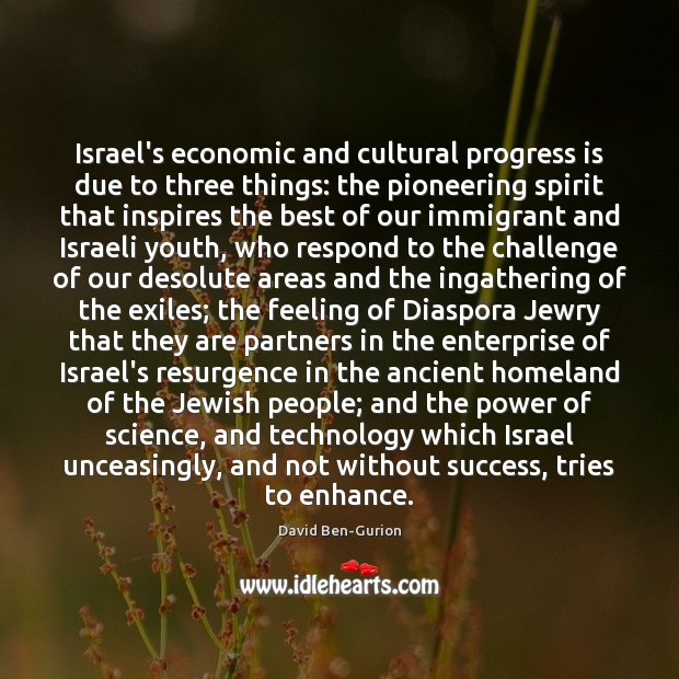Israel's economic and cultural progress is due to three things: the pioneering Image