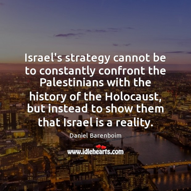 Israel's strategy cannot be to constantly confront the Palestinians with the history Image