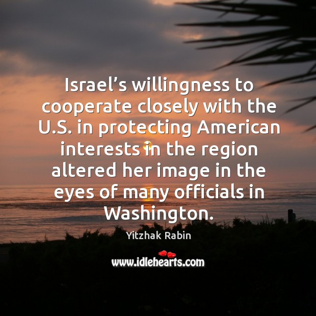 Image, Israel's willingness to cooperate closely with the u.s. In protecting american interests
